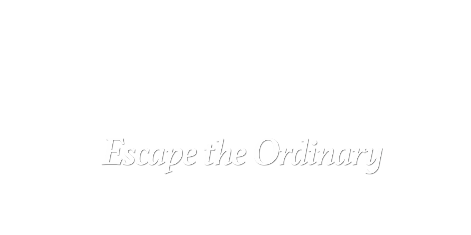 Escape the Ordinary